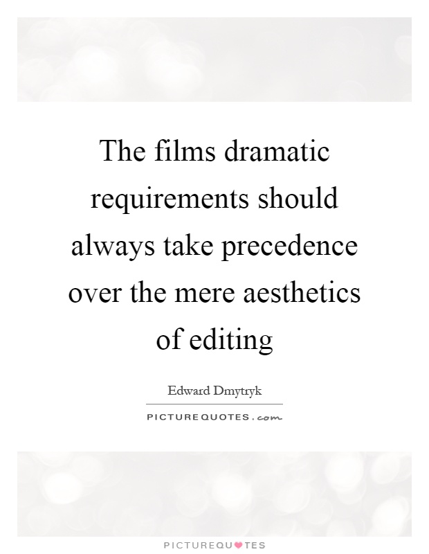 The films dramatic requirements should always take precedence over the mere aesthetics of editing Picture Quote #1