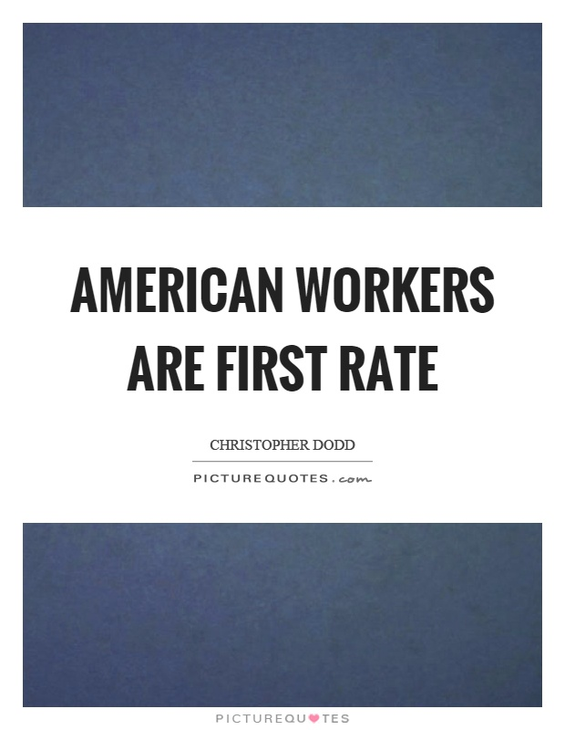 American workers are first rate Picture Quote #1