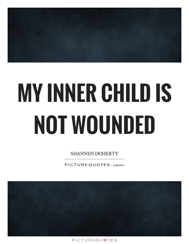 My inner child is not wounded Picture Quote #1