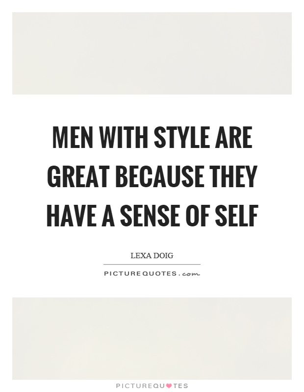 Men with style are great because they have a sense of self Picture Quote #1
