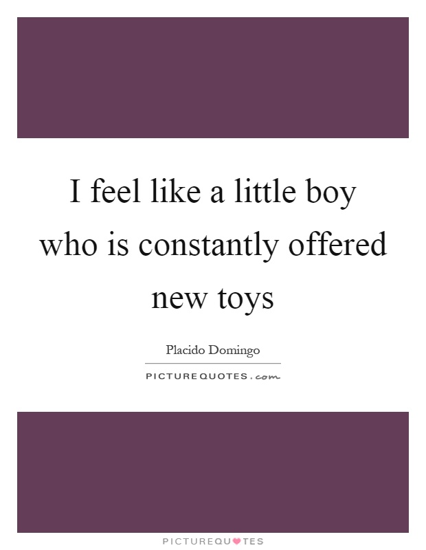 I feel like a little boy who is constantly offered new toys Picture Quote #1