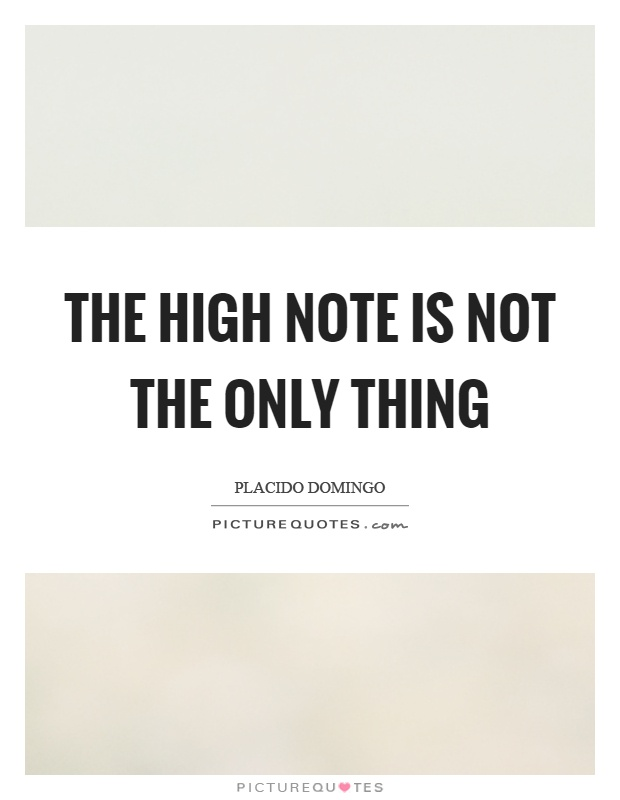 The high note is not the only thing Picture Quote #1