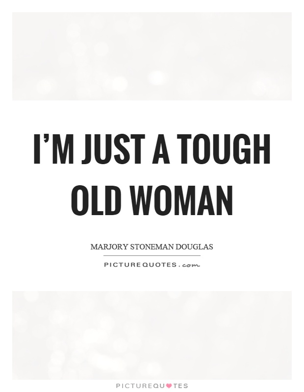 I'm just a tough old woman Picture Quote #1