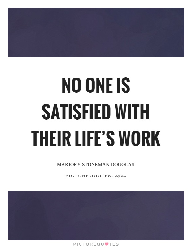 No one is satisfied with their life's work Picture Quote #1