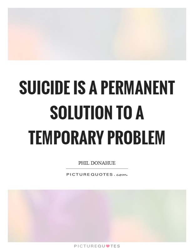 suicide is not a solution to a problem