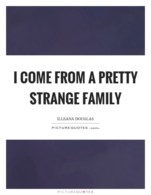 I come from a pretty strange family Picture Quote #1