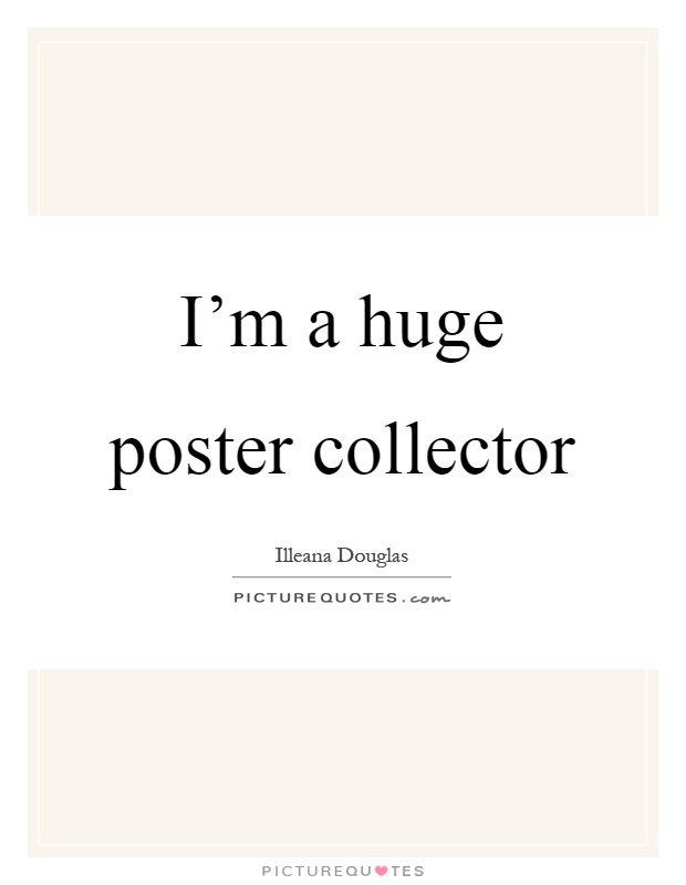 I'm a huge poster collector Picture Quote #1