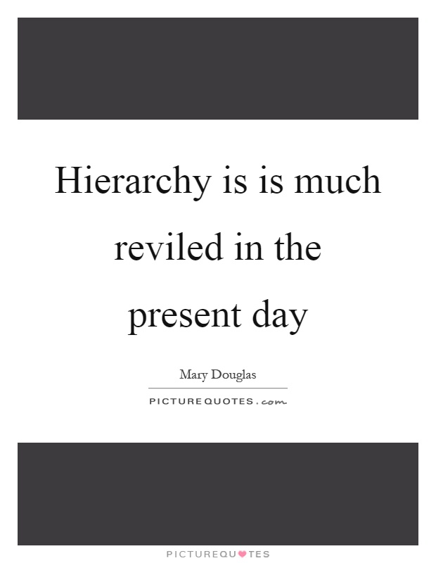 Hierarchy is is much reviled in the present day Picture Quote #1