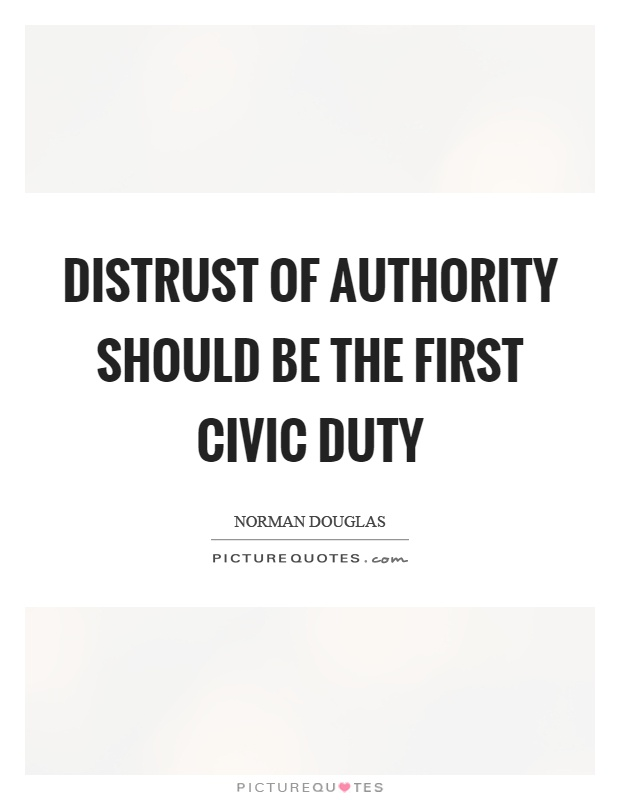 Distrust of authority should be the first civic duty Picture Quote #1