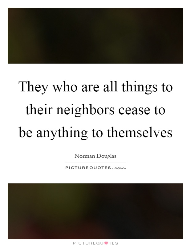 They who are all things to their neighbors cease to be anything to themselves Picture Quote #1