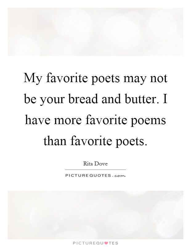 My favorite poets may not be your bread and butter. I have more ...