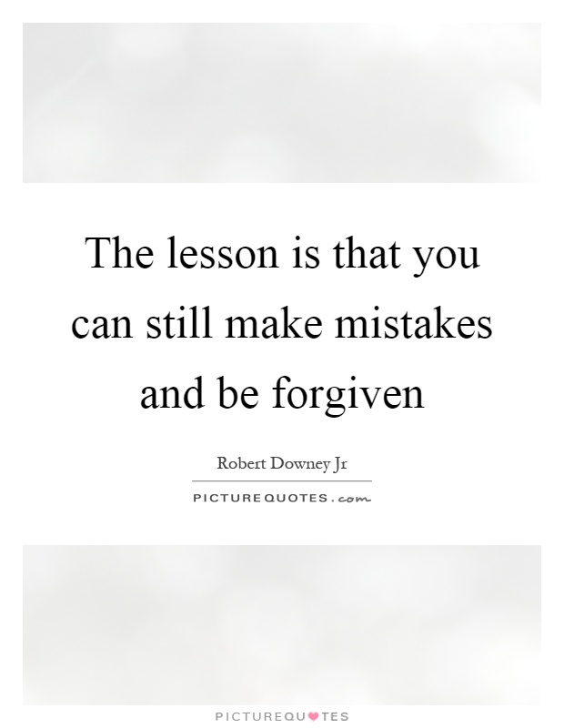 The lesson is that you can still make mistakes and be forgiven Picture Quote #1