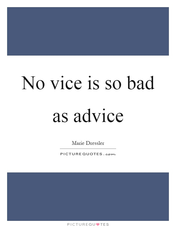 No vice is so bad as advice Picture Quote #1