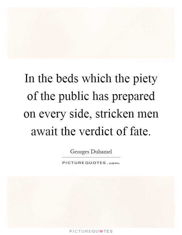 In the beds which the piety of the public has prepared on every side, stricken men await the verdict of fate Picture Quote #1