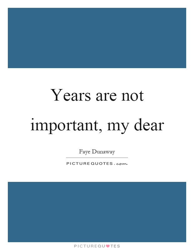 Years are not important, my dear Picture Quote #1