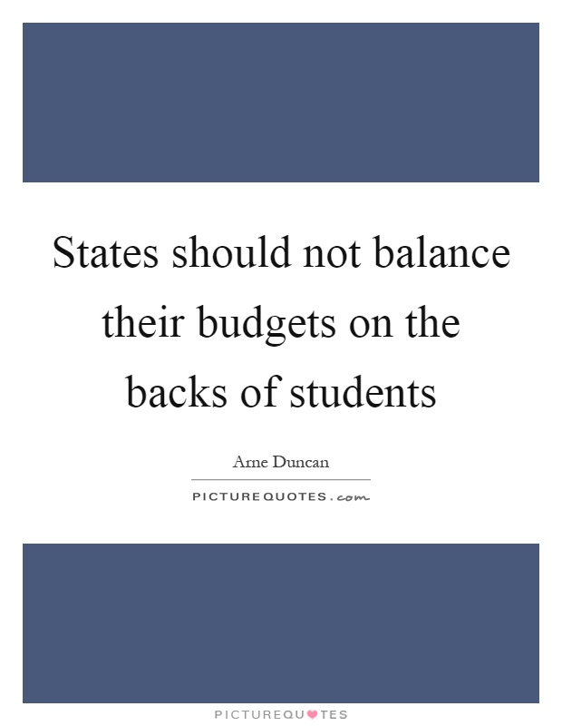States should not balance their budgets on the backs of students Picture Quote #1