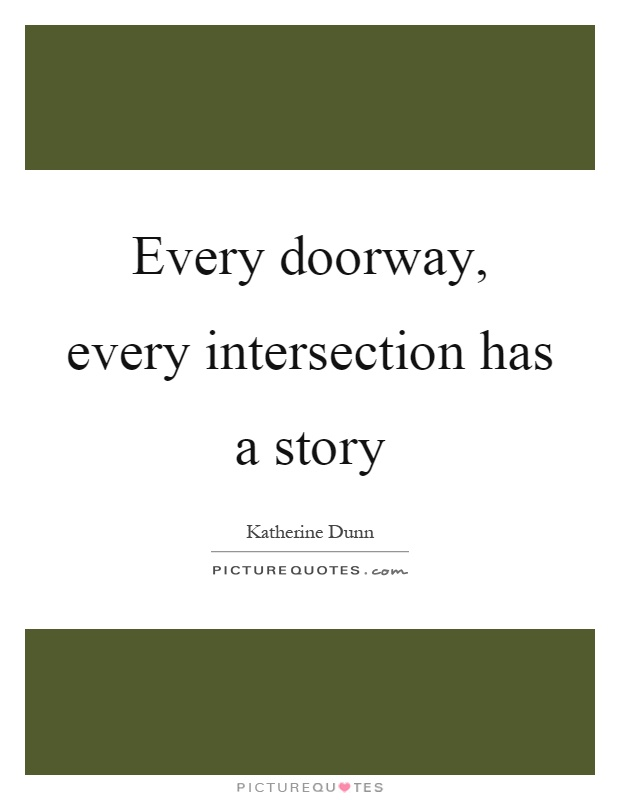 Every doorway, every intersection has a story Picture Quote #1