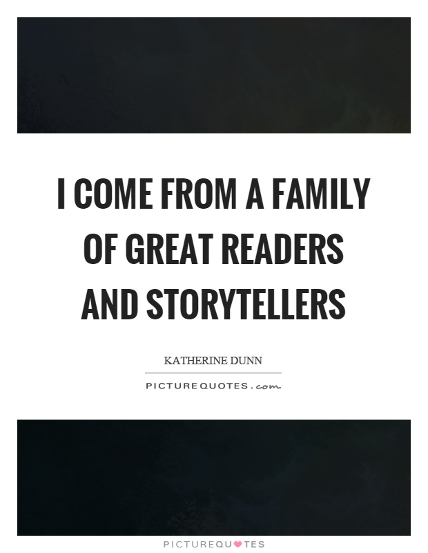 I come from a family of great readers and storytellers Picture Quote #1