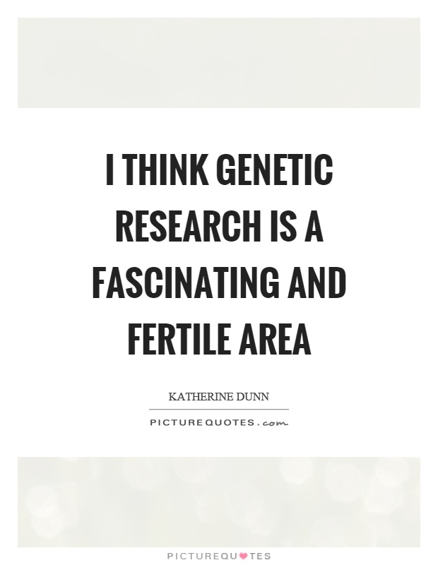 I think genetic research is a fascinating and fertile area Picture Quote #1