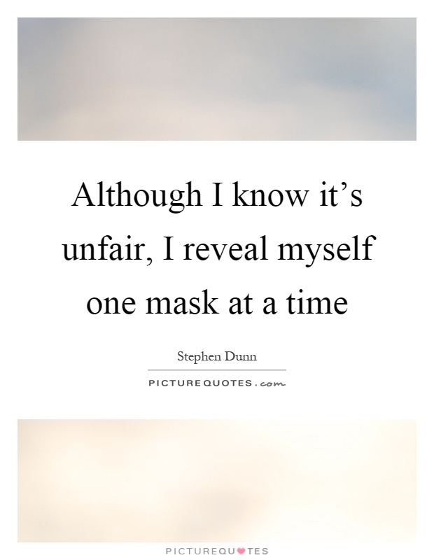 Although I know it's unfair, I reveal myself one mask at a time Picture Quote #1