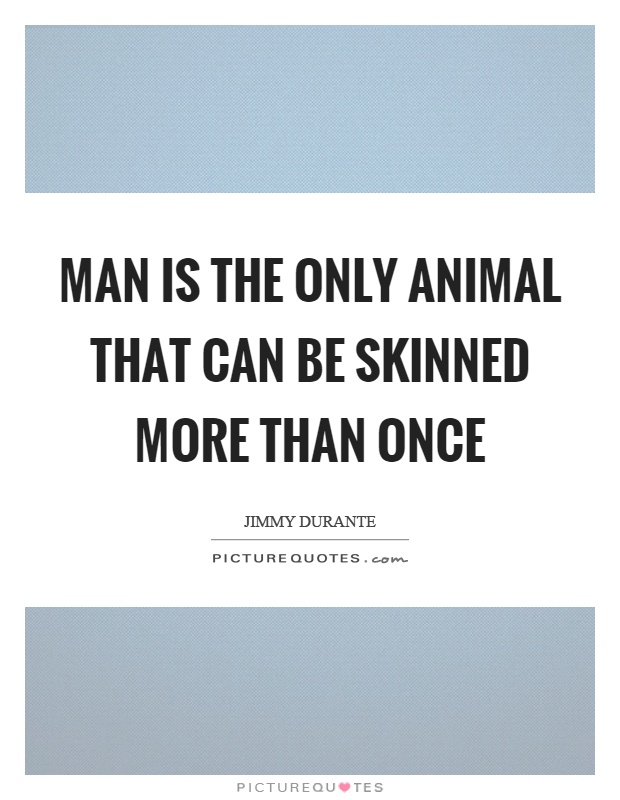 Man is the only animal that can be skinned more than once Picture Quote #1