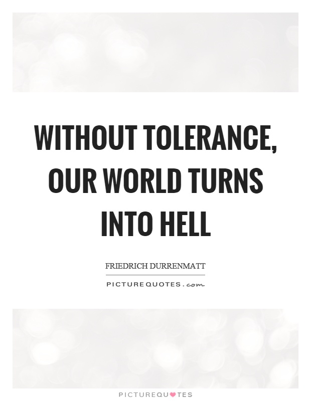 Without tolerance, our world turns into hell Picture Quote #1