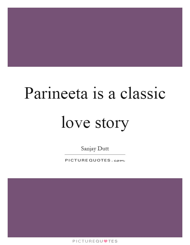 Parineeta is a classic love story Picture Quote #1