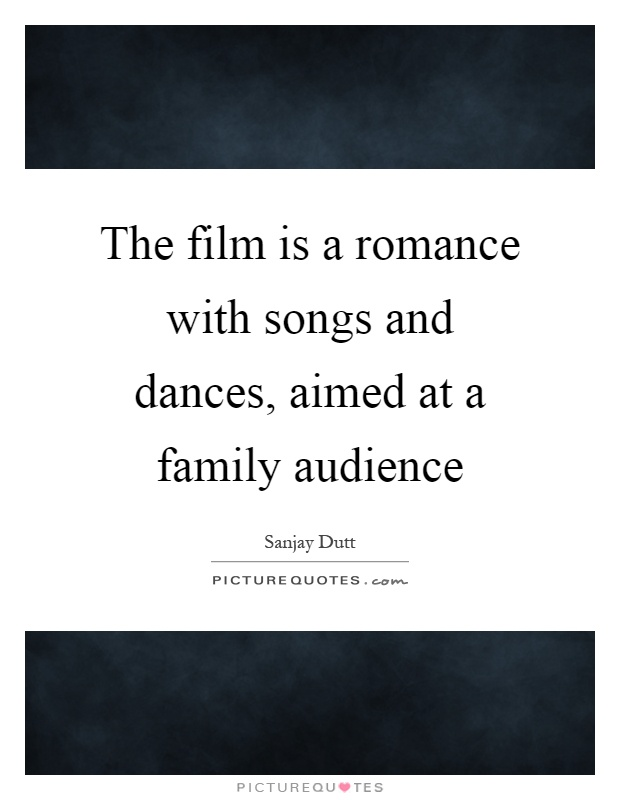 The film is a romance with songs and dances, aimed at a family audience Picture Quote #1