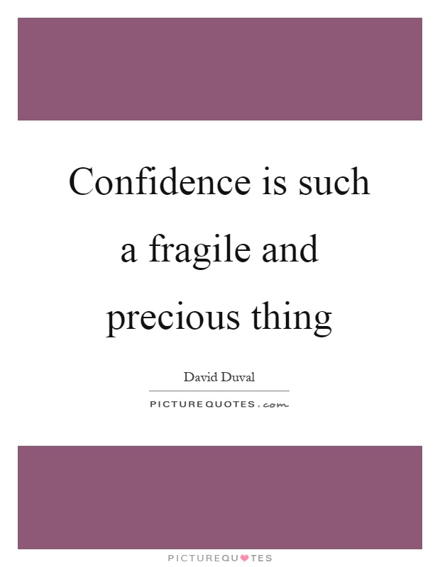 Confidence is such a fragile and precious thing Picture Quote #1