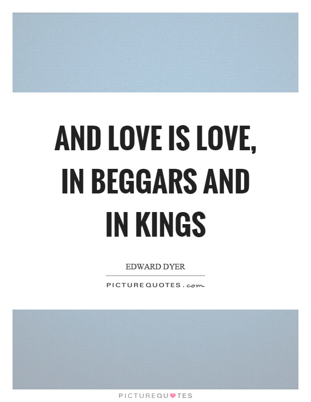 And love is love, in beggars and in kings Picture Quote #1