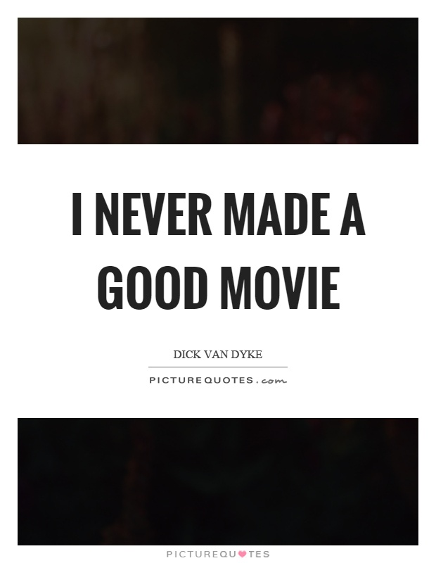 I never made a good movie Picture Quote #1