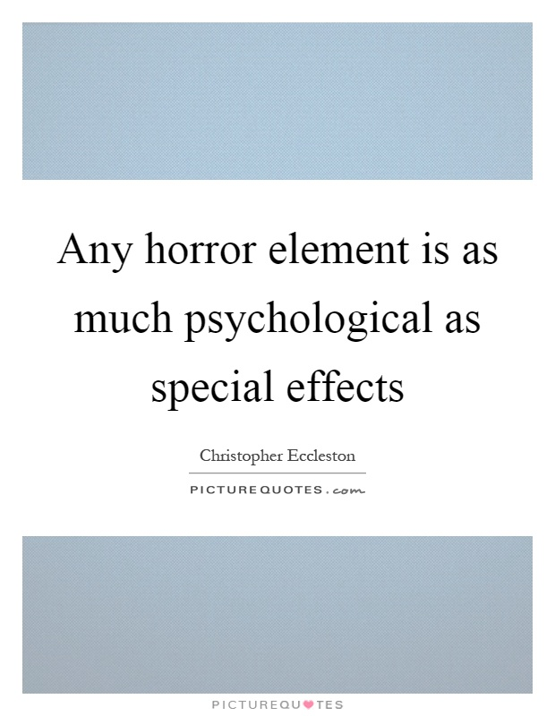 Any horror element is as much psychological as special effects Picture Quote #1
