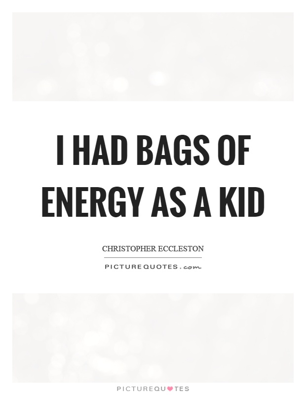 I had bags of energy as a kid Picture Quote #1