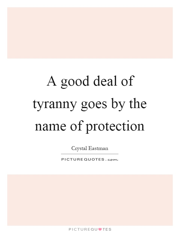 A good deal of tyranny goes by the name of protection Picture Quote #1