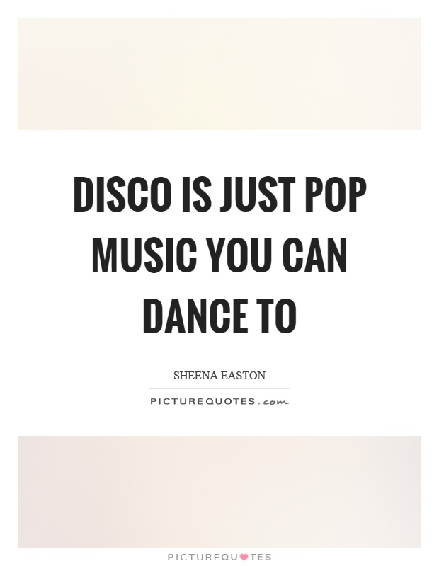 Disco is just pop music you can dance to Picture Quote #1