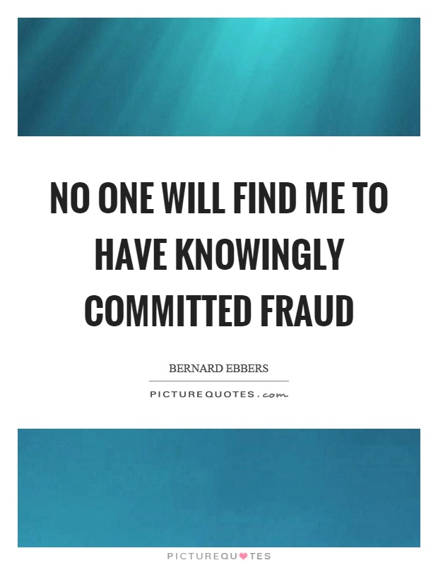 No one will find me to have knowingly committed fraud Picture Quote #1