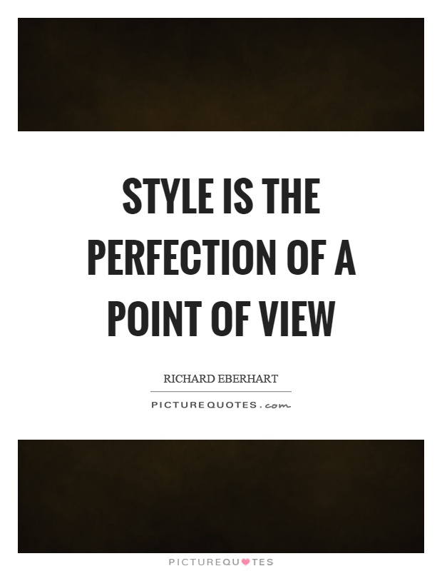 Style is the perfection of a point of view Picture Quote #1