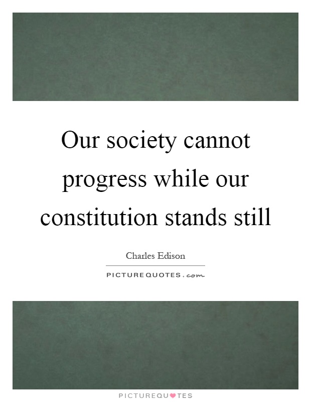 Our society cannot progress while our constitution stands still Picture Quote #1