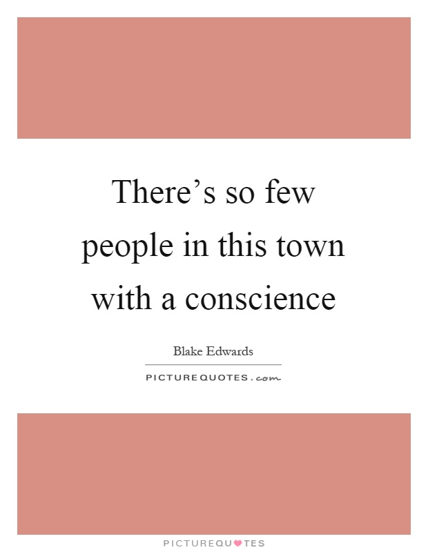 There's so few people in this town with a conscience Picture Quote #1