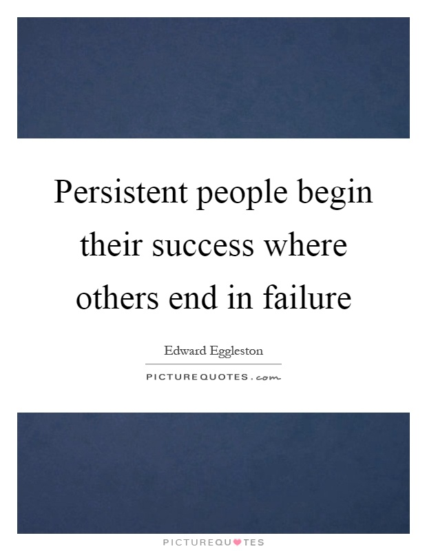 Persistent people begin their success where others end in failure Picture Quote #1