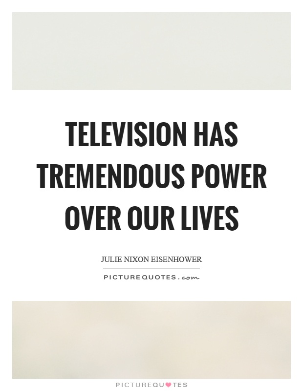 Television has tremendous power over our lives Picture Quote #1