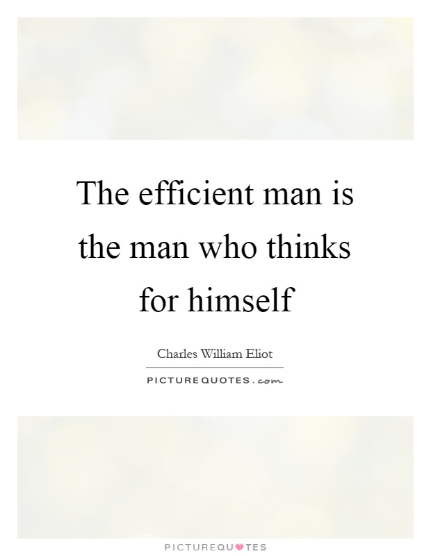 The efficient man is the man who thinks for himself Picture Quote #1