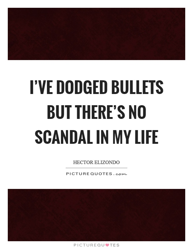 ive dodged bullets    scandal   life picture quotes