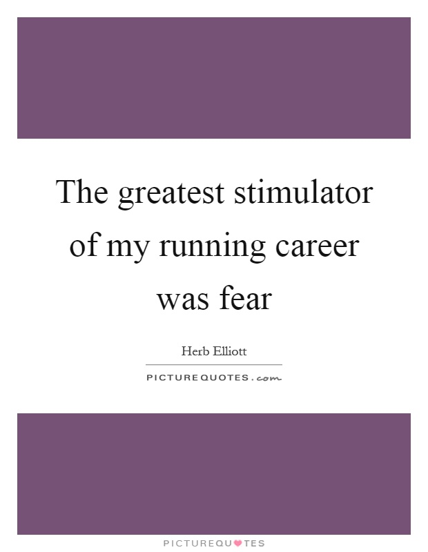 The greatest stimulator of my running career was fear Picture Quote #1