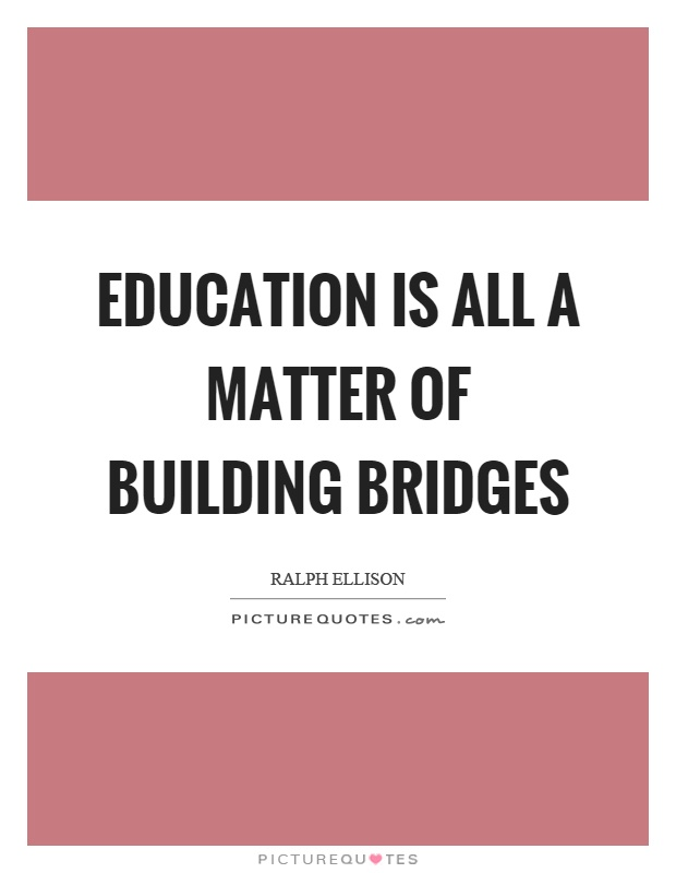 Education is all a matter of building bridges Picture Quote #1