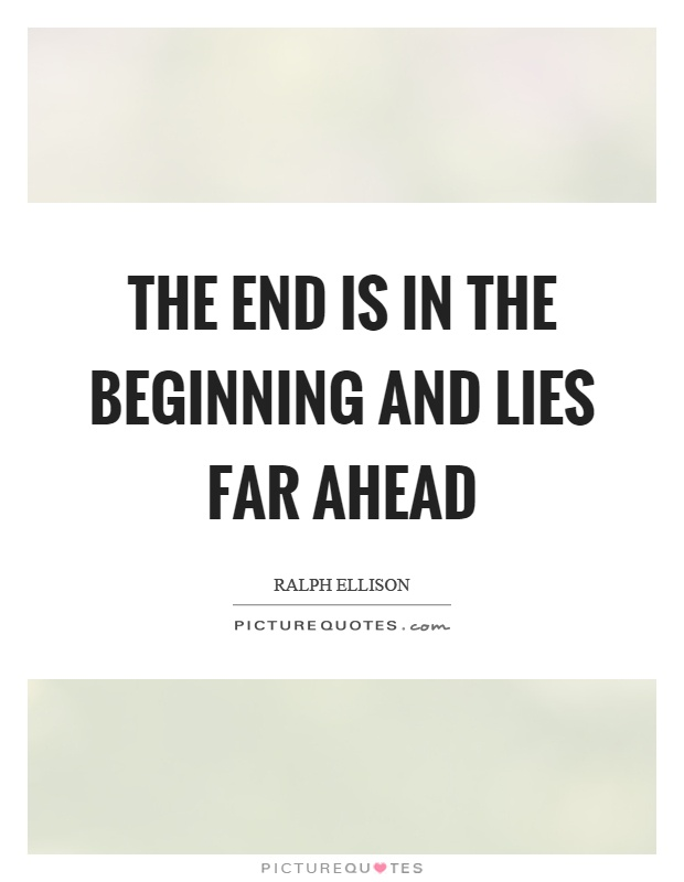 The end is in the beginning and lies far ahead Picture Quote #1