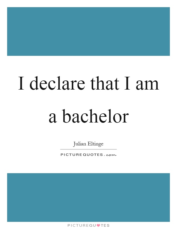 I declare that I am a bachelor Picture Quote #1