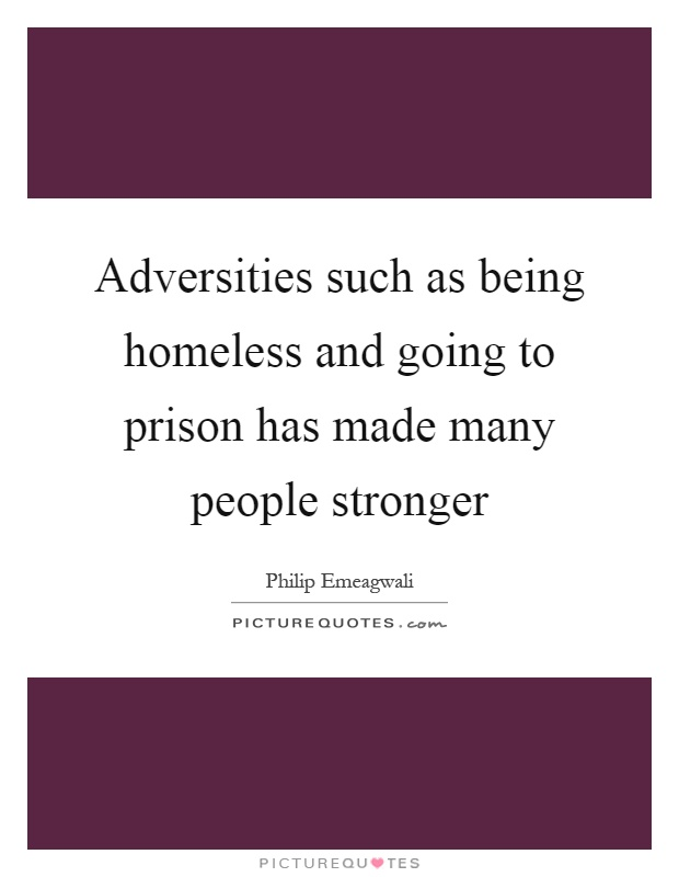 Adversities such as being homeless and going to prison has made many people stronger Picture Quote #1