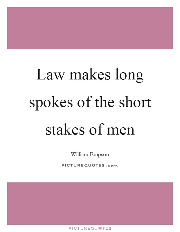 Law makes long spokes of the short stakes of men | Picture ...