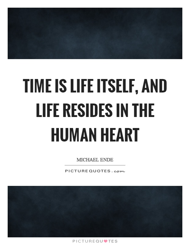 Time is life itself, and life resides in the human heart Picture Quote #1